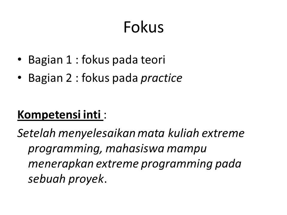 Fokus Bagian 1 : fokus pada teori Bagian 2 : fokus pada practice Kompetensi inti : Setelah menyelesaikan mata kuliah extreme programming, mahasiswa ma