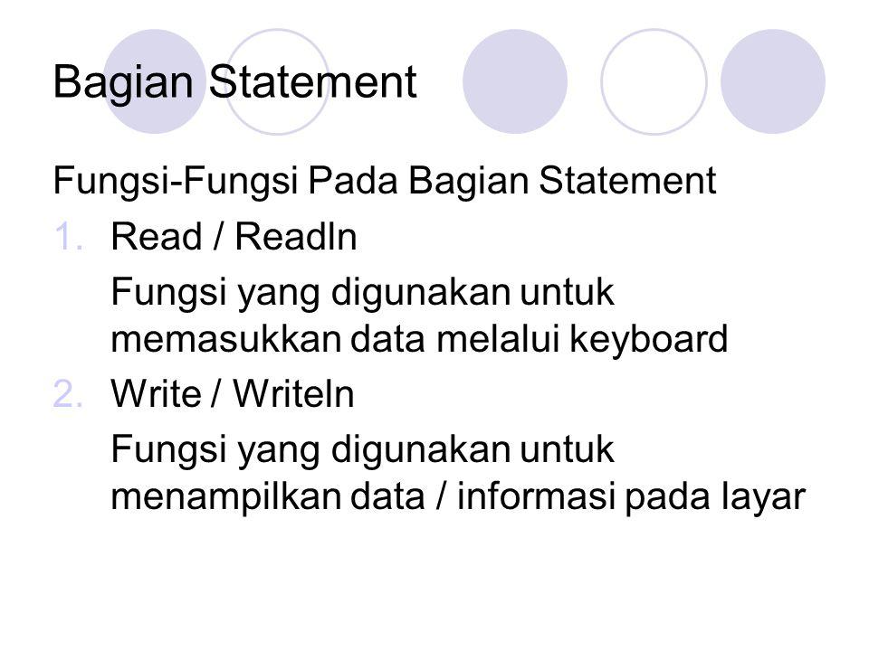 Bagian Statement Fungsi-Fungsi Pada Bagian Statement 1.Read / Readln Fungsi yang digunakan untuk memasukkan data melalui keyboard 2.Write / Writeln Fu