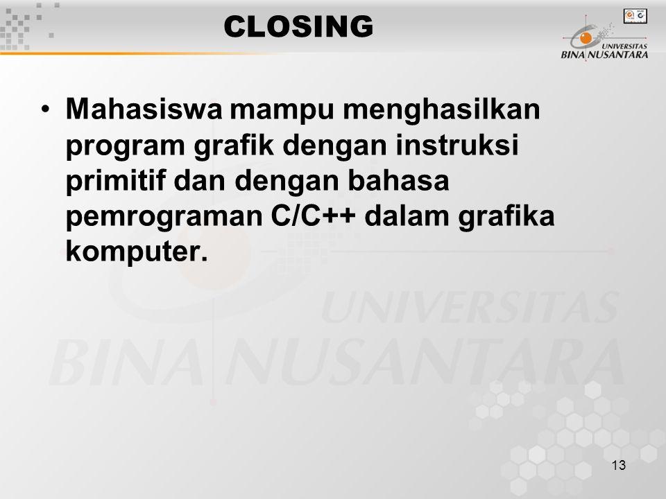 13 CLOSING Mahasiswa mampu menghasilkan program grafik dengan instruksi primitif dan dengan bahasa pemrograman C/C++ dalam grafika komputer.