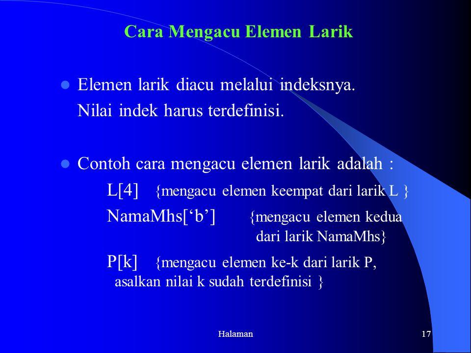 Halaman17 Cara Mengacu Elemen Larik Elemen larik diacu melalui indeksnya.