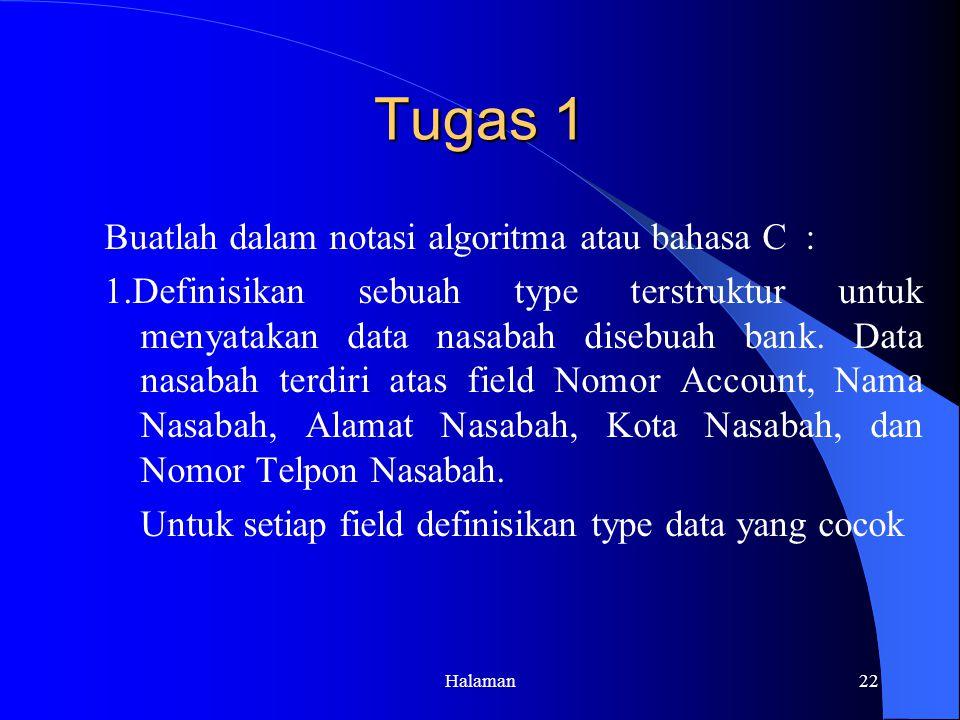 Halaman22 Tugas 1 Buatlah dalam notasi algoritma atau bahasa C : 1.Definisikan sebuah type terstruktur untuk menyatakan data nasabah disebuah bank.