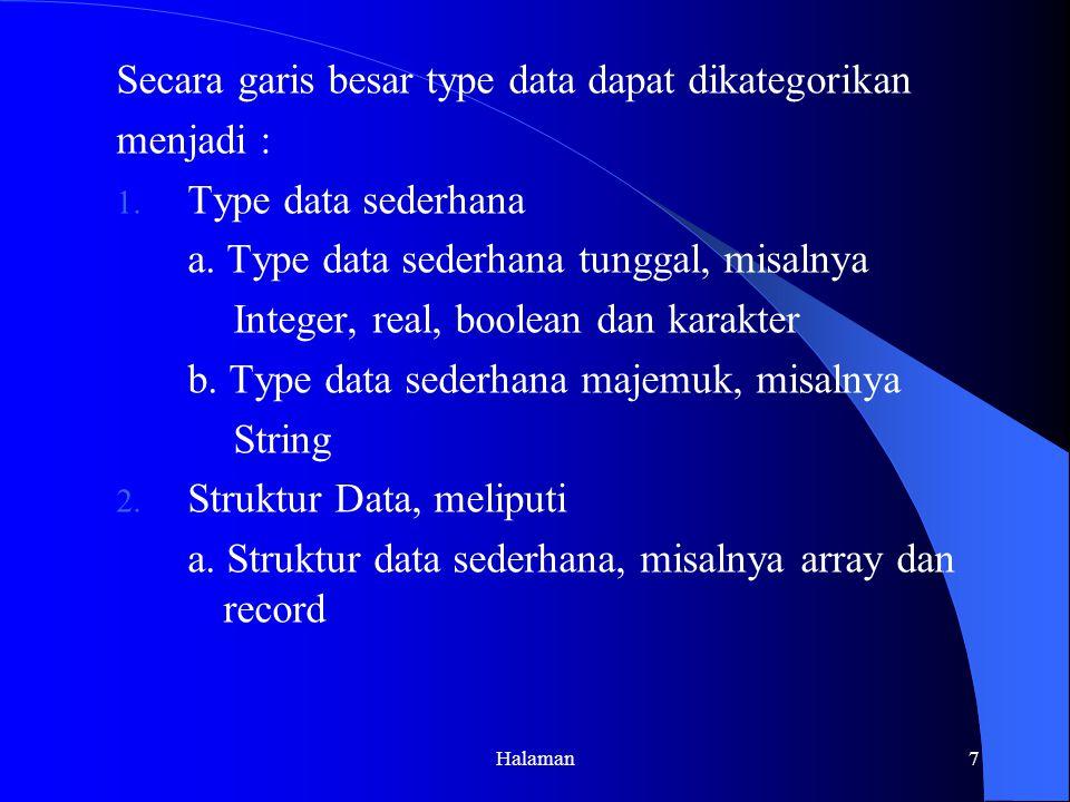 Halaman7 Secara garis besar type data dapat dikategorikan menjadi : 1.