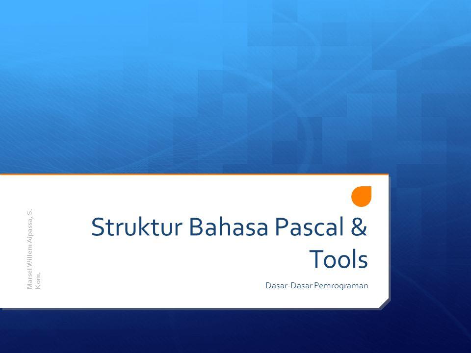 Struktur Bahasa Pascal & Tools Dasar-Dasar Pemrograman Marsel Willem Aipassa, S. Kom.
