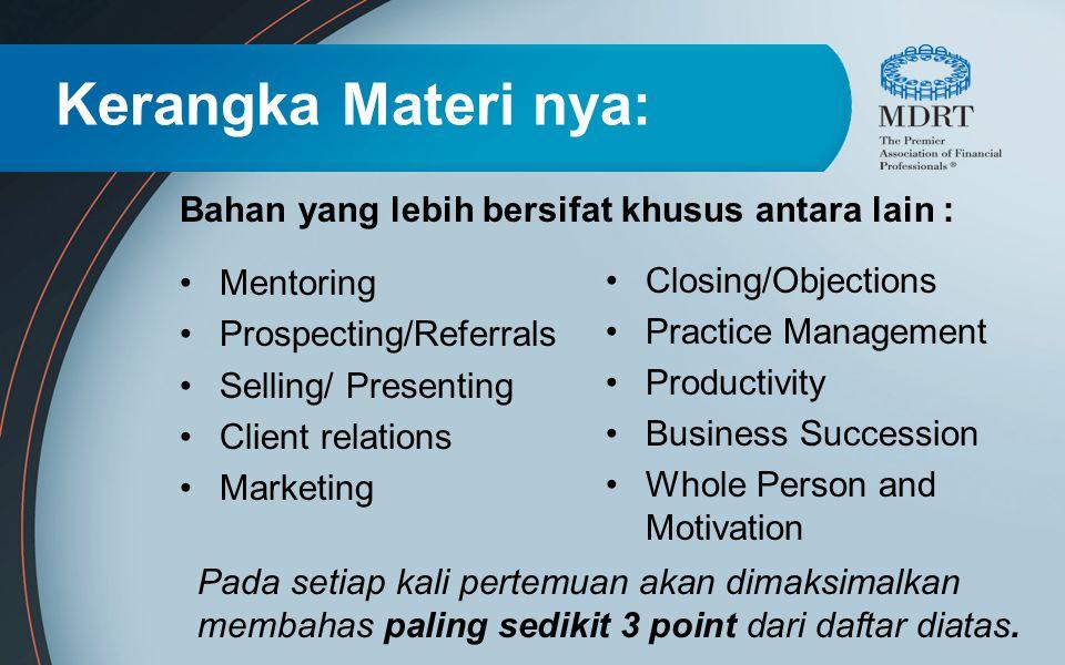 Kerangka Materi nya: Bahan yang lebih bersifat khusus antara lain : Mentoring Prospecting/Referrals Selling/ Presenting Client relations Marketing Clo