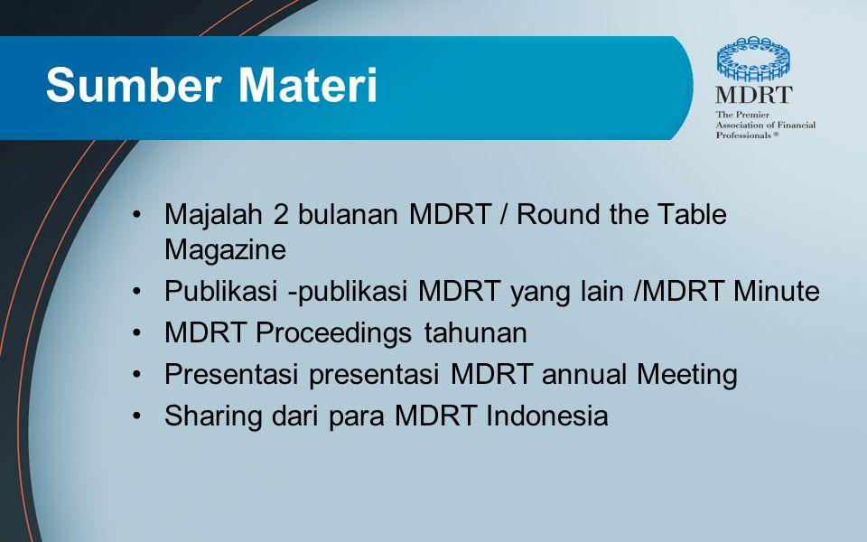 Sumber Materi Majalah 2 bulanan MDRT / Round the Table Magazine Publikasi -publikasi MDRT yang lain /MDRT Minute MDRT Proceedings tahunan Presentasi p