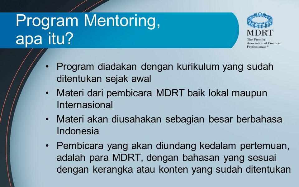 Program Mentoring, apa itu? Program diadakan dengan kurikulum yang sudah ditentukan sejak awal Materi dari pembicara MDRT baik lokal maupun Internasio