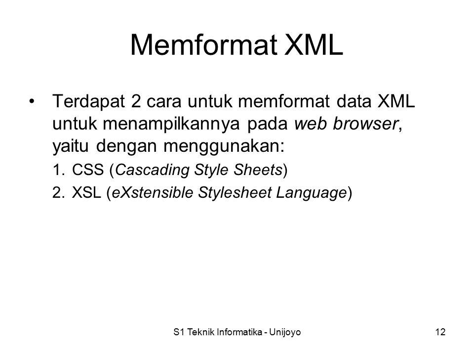 S1 Teknik Informatika - Unijoyo12 Memformat XML Terdapat 2 cara untuk memformat data XML untuk menampilkannya pada web browser, yaitu dengan menggunak