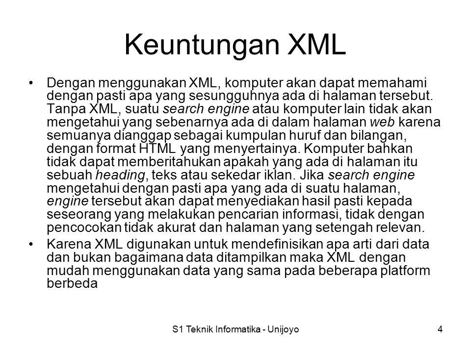 S1 Teknik Informatika - Unijoyo4 Keuntungan XML Dengan menggunakan XML, komputer akan dapat memahami dengan pasti apa yang sesungguhnya ada di halaman