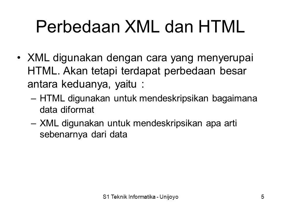S1 Teknik Informatika - Unijoyo5 Perbedaan XML dan HTML XML digunakan dengan cara yang menyerupai HTML.