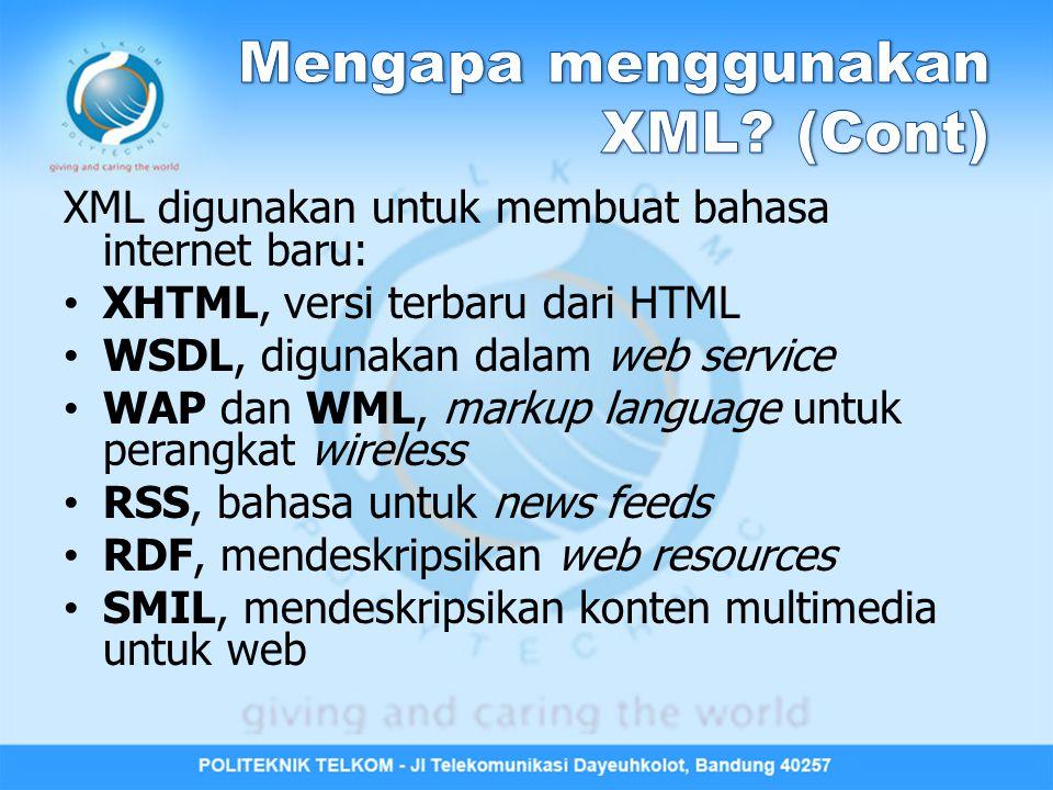XML digunakan untuk membuat bahasa internet baru: XHTML, versi terbaru dari HTML WSDL, digunakan dalam web service WAP dan WML, markup language untuk