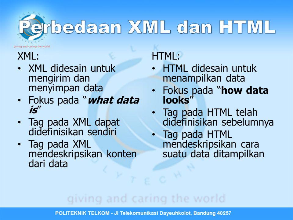 """XML: XML didesain untuk mengirim dan menyimpan data Fokus pada """"what data is"""" Tag pada XML dapat didefinisikan sendiri Tag pada XML mendeskripsikan ko"""