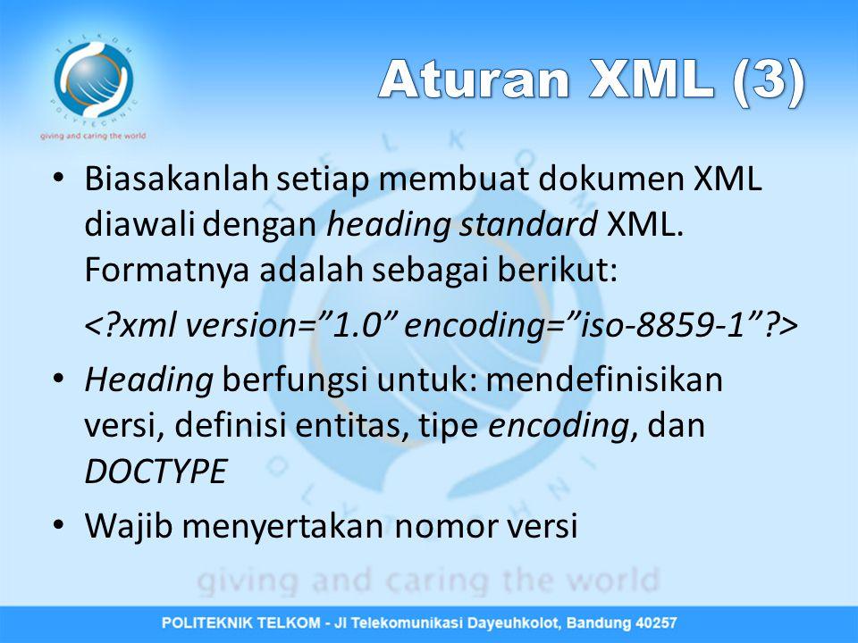 Biasakanlah setiap membuat dokumen XML diawali dengan heading standard XML. Formatnya adalah sebagai berikut: Heading berfungsi untuk: mendefinisikan