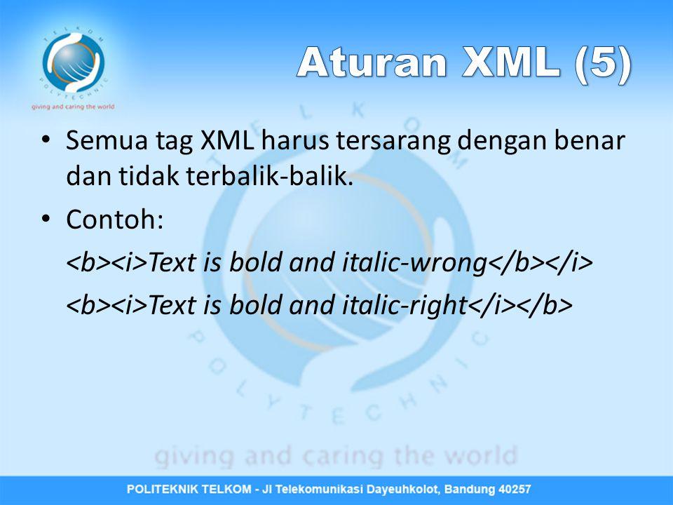 Semua tag XML harus tersarang dengan benar dan tidak terbalik-balik. Contoh: Text is bold and italic-wrong Text is bold and italic-right