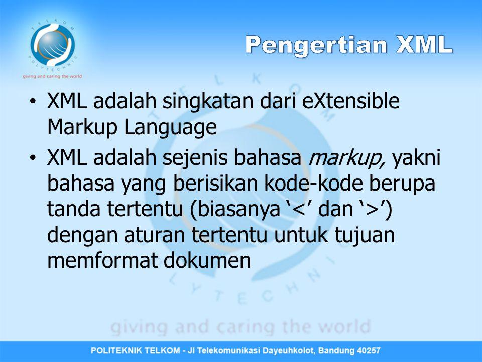 XML adalah singkatan dari eXtensible Markup Language XML adalah sejenis bahasa markup, yakni bahasa yang berisikan kode-kode berupa tanda tertentu (bi