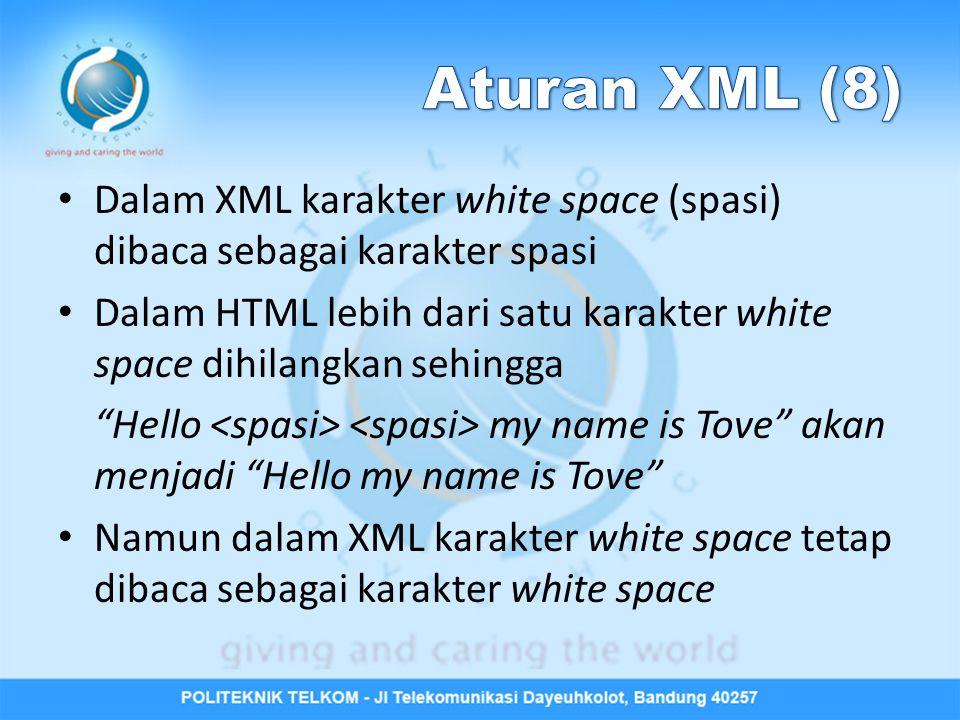 """Dalam XML karakter white space (spasi) dibaca sebagai karakter spasi Dalam HTML lebih dari satu karakter white space dihilangkan sehingga """"Hello my na"""