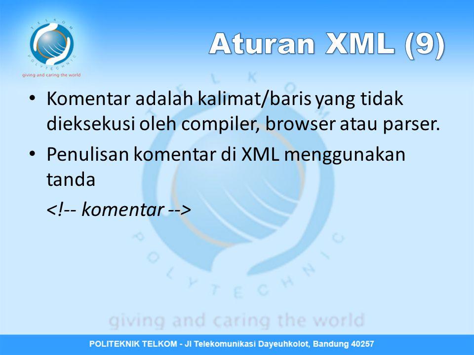 Komentar adalah kalimat/baris yang tidak dieksekusi oleh compiler, browser atau parser. Penulisan komentar di XML menggunakan tanda