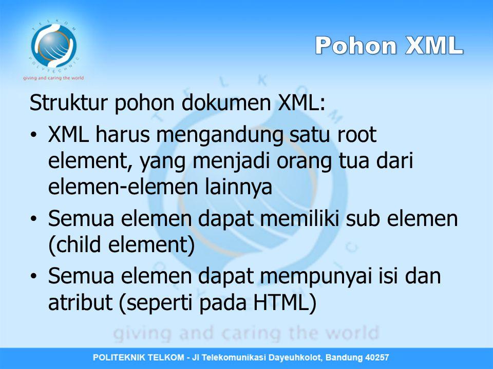 Struktur pohon dokumen XML: XML harus mengandung satu root element, yang menjadi orang tua dari elemen-elemen lainnya Semua elemen dapat memiliki sub