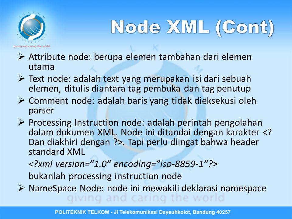  Attribute node: berupa elemen tambahan dari elemen utama  Text node: adalah text yang merupakan isi dari sebuah elemen, ditulis diantara tag pembuk