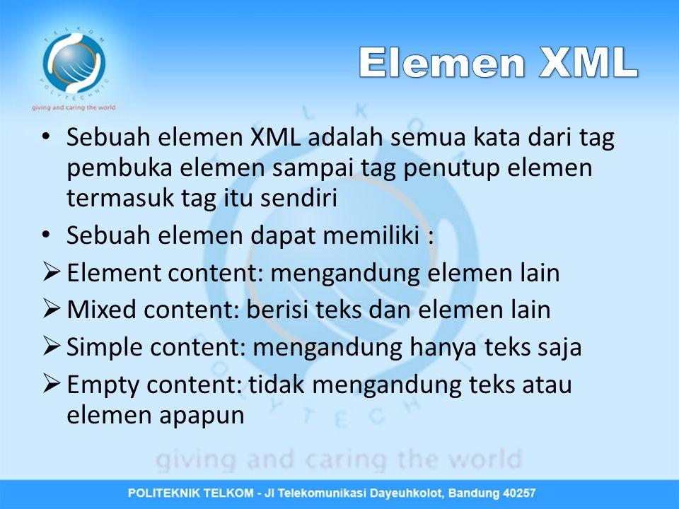 Sebuah elemen XML adalah semua kata dari tag pembuka elemen sampai tag penutup elemen termasuk tag itu sendiri Sebuah elemen dapat memiliki :  Elemen