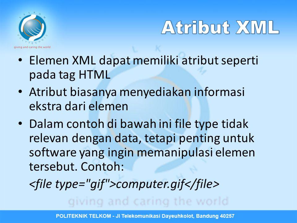 Elemen XML dapat memiliki atribut seperti pada tag HTML Atribut biasanya menyediakan informasi ekstra dari elemen Dalam contoh di bawah ini file type