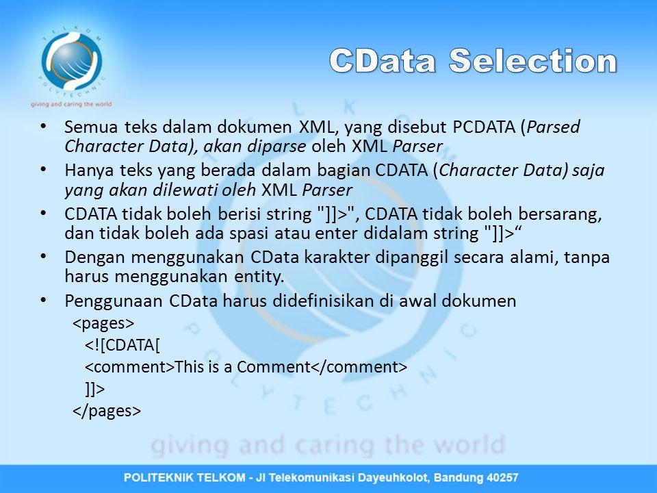 Semua teks dalam dokumen XML, yang disebut PCDATA (Parsed Character Data), akan diparse oleh XML Parser Hanya teks yang berada dalam bagian CDATA (Cha