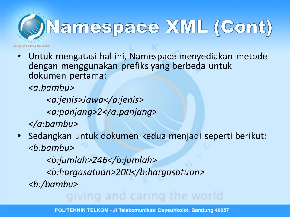 Untuk mengatasi hal ini, Namespace menyediakan metode dengan menggunakan prefiks yang berbeda untuk dokumen pertama: Jawa 2 Sedangkan untuk dokumen ke