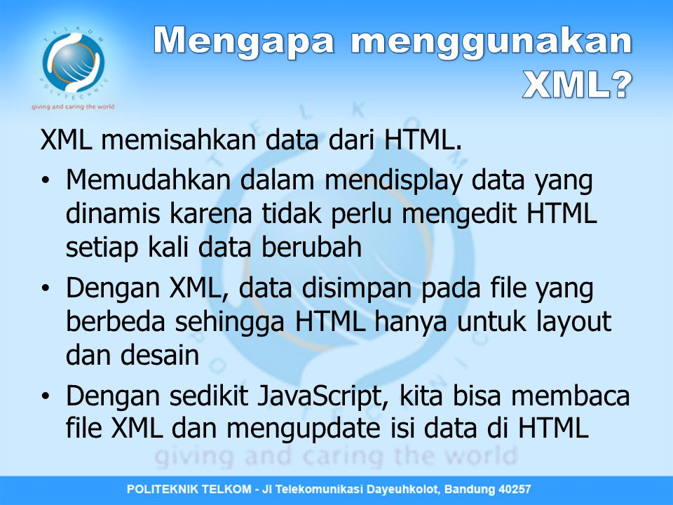 XML memisahkan data dari HTML. Memudahkan dalam mendisplay data yang dinamis karena tidak perlu mengedit HTML setiap kali data berubah Dengan XML, dat