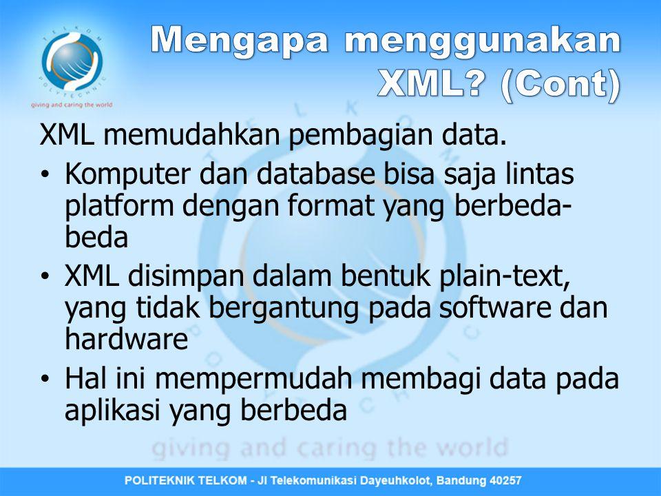 XML memudahkan pembagian data. Komputer dan database bisa saja lintas platform dengan format yang berbeda- beda XML disimpan dalam bentuk plain-text,
