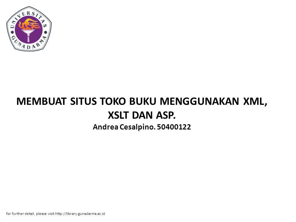 MEMBUAT SITUS TOKO BUKU MENGGUNAKAN XML, XSLT DAN ASP. Andrea Cesalpino. 50400122 for further detail, please visit http://library.gunadarma.ac.id