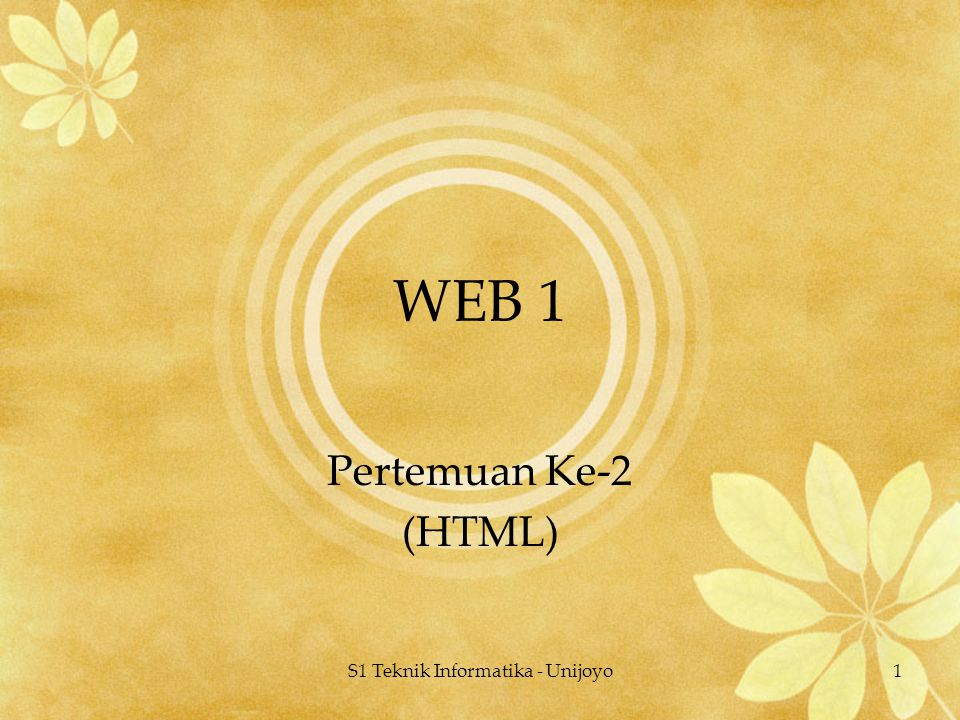 S1 Teknik Informatika - Unijoyo1 WEB 1 Pertemuan Ke-2 (HTML)