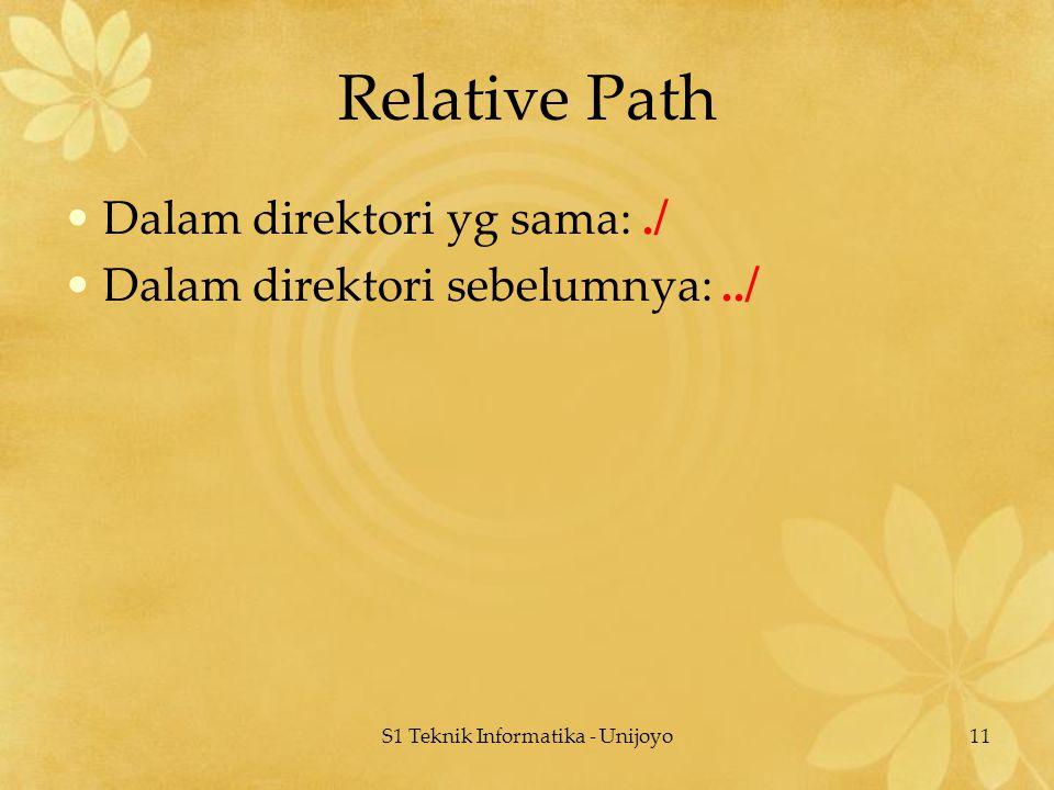 S1 Teknik Informatika - Unijoyo11 Relative Path Dalam direktori yg sama:./ Dalam direktori sebelumnya:../