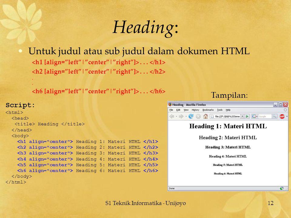 S1 Teknik Informatika - Unijoyo12 Heading: Untuk judul atau sub judul dalam dokumen HTML....... Script: Heading Heading 1: Materi HTML Heading 2: Mate