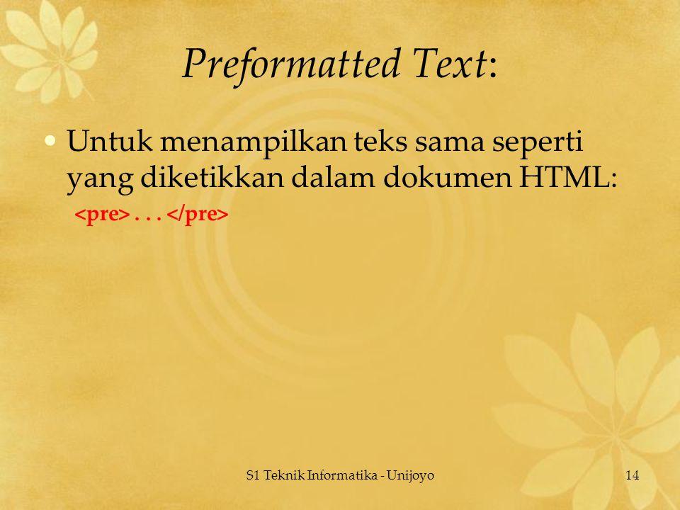 S1 Teknik Informatika - Unijoyo14 Preformatted Text: Untuk menampilkan teks sama seperti yang diketikkan dalam dokumen HTML:...
