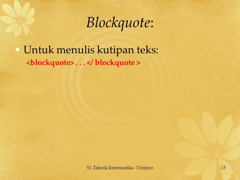 S1 Teknik Informatika - Unijoyo15 Blockquote: Untuk menulis kutipan teks:...
