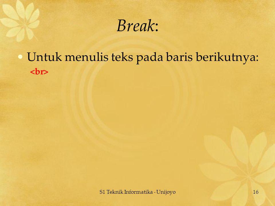 S1 Teknik Informatika - Unijoyo16 Break: Untuk menulis teks pada baris berikutnya: