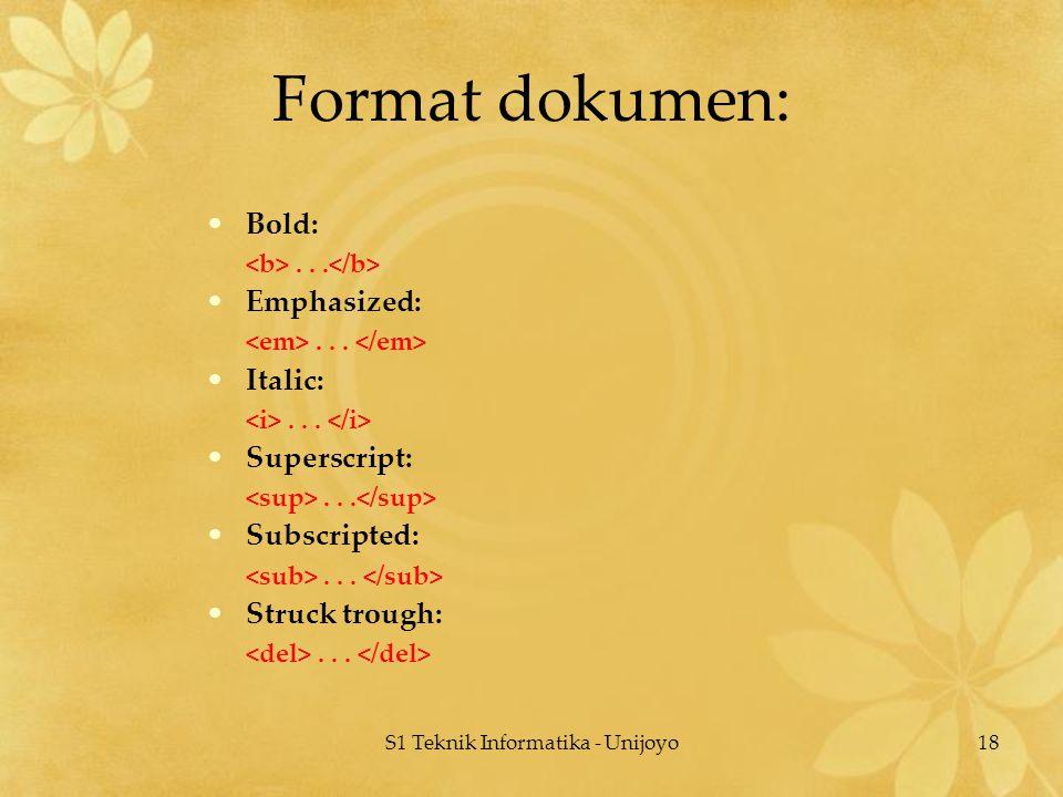 S1 Teknik Informatika - Unijoyo18 Format dokumen: Bold:... Emphasized:... Italic:... Superscript:... Subscripted:... Struck trough:...
