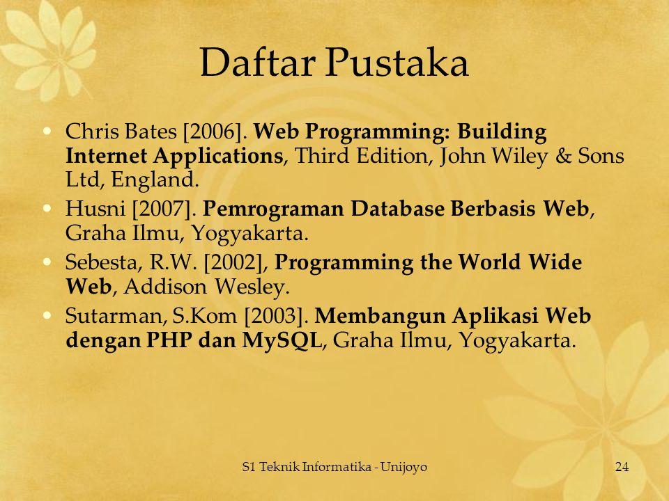 S1 Teknik Informatika - Unijoyo24 Daftar Pustaka Chris Bates [2006]. Web Programming: Building Internet Applications, Third Edition, John Wiley & Sons
