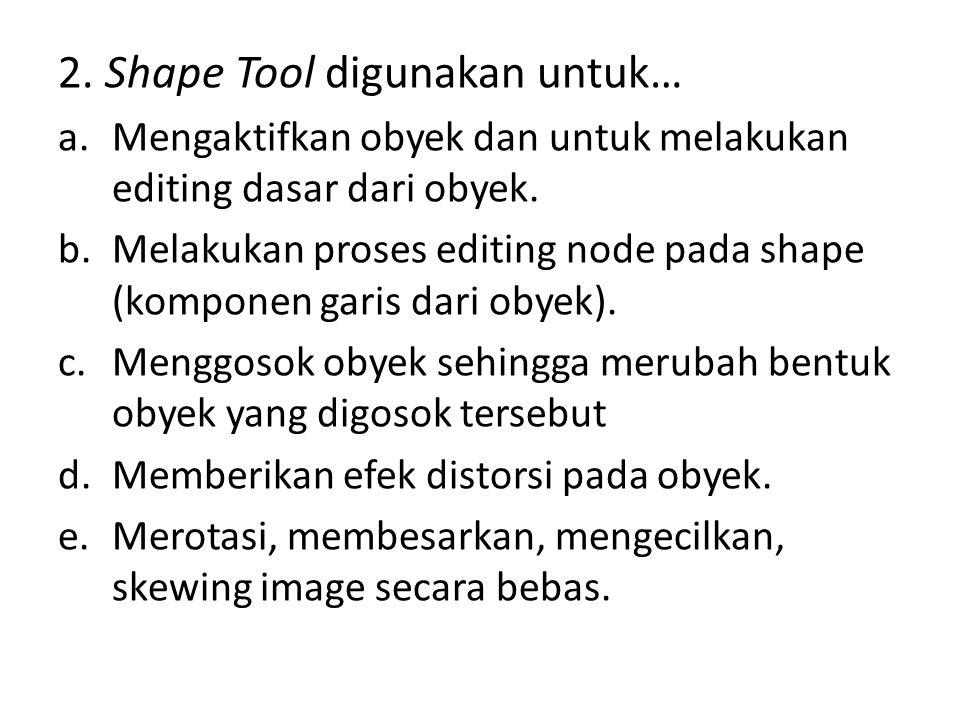 2. Shape Tool digunakan untuk… a.Mengaktifkan obyek dan untuk melakukan editing dasar dari obyek.
