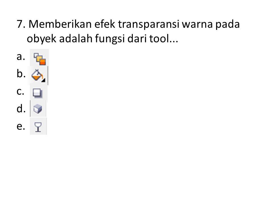 7. Memberikan efek transparansi warna pada obyek adalah fungsi dari tool... a.. b.. c.. d.. e..