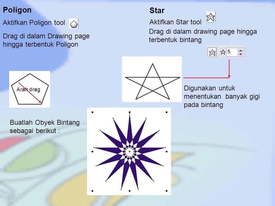 Poligon Drag di dalam Drawing page hingga terbentuk Poligon Aktifkan Poligon tool Star Aktifkan Star tool Drag di dalam drawing page hingga terbentuk bintang Arah drag Digunakan untuk menentukan banyak gigi pada bintang Buatlah Obyek Bintang sebagai berikut :