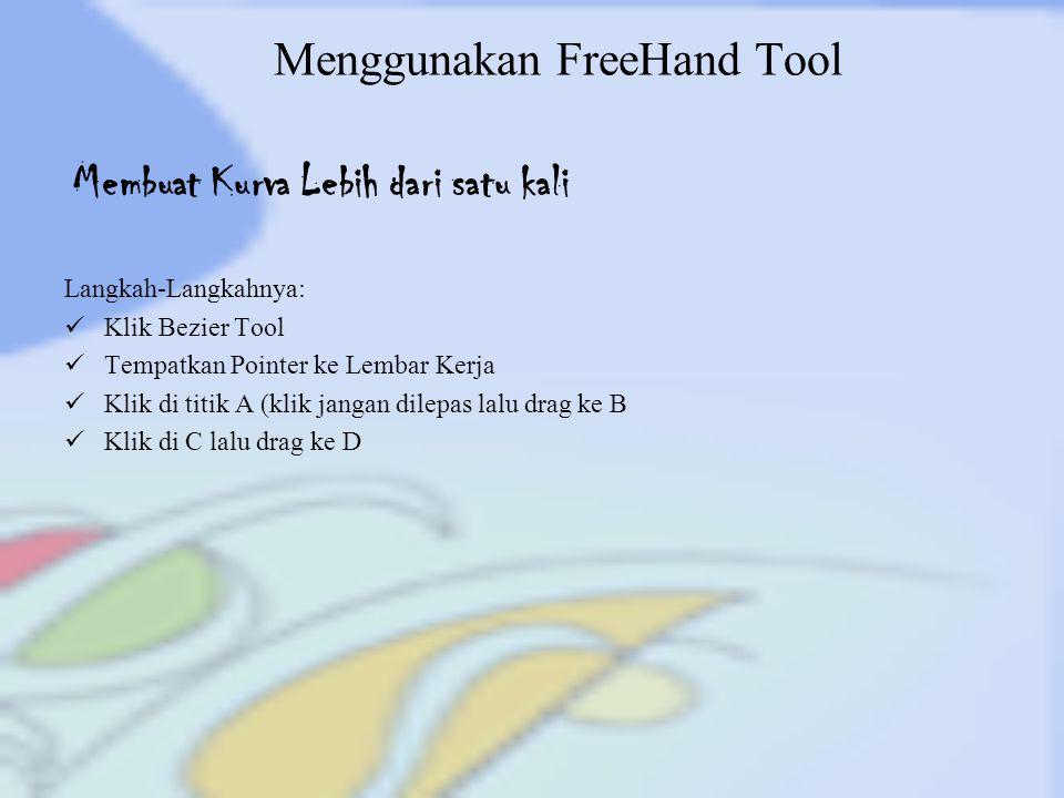 Menggunakan FreeHand Tool Langkah-Langkahnya: Klik Bezier Tool Tempatkan Pointer ke Lembar Kerja Klik di titik A (klik jangan dilepas lalu drag ke B K