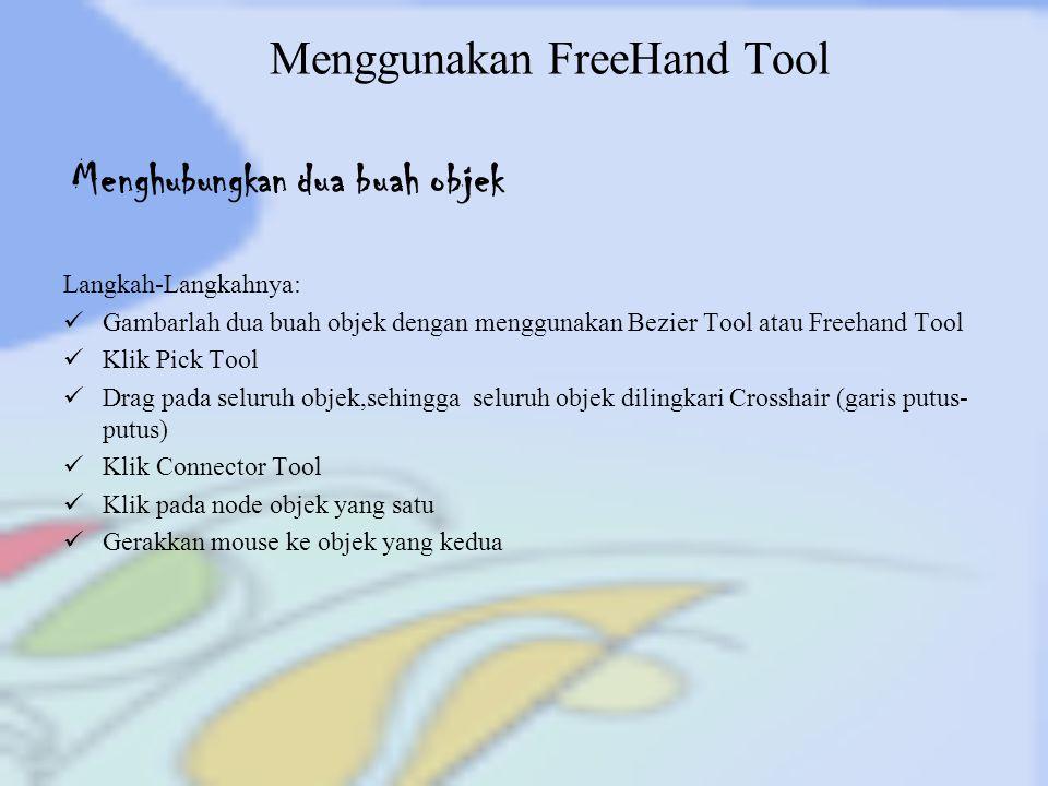 Menggunakan FreeHand Tool Langkah-Langkahnya: Gambarlah dua buah objek dengan menggunakan Bezier Tool atau Freehand Tool Klik Pick Tool Drag pada selu