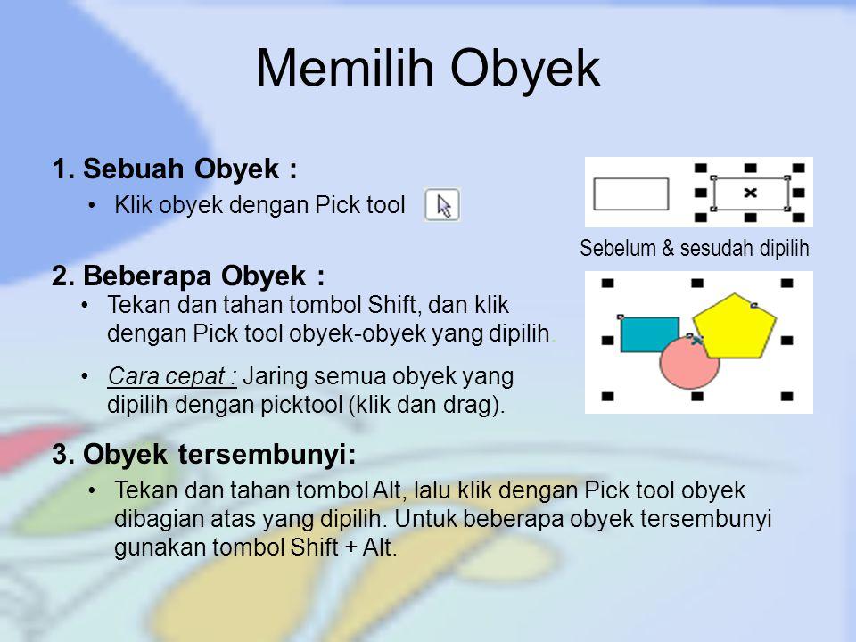 Memilih Obyek 1. Sebuah Obyek : Klik obyek dengan Pick tool Sebelum & sesudah dipilih 2. Beberapa Obyek : Tekan dan tahan tombol Shift, dan klik denga