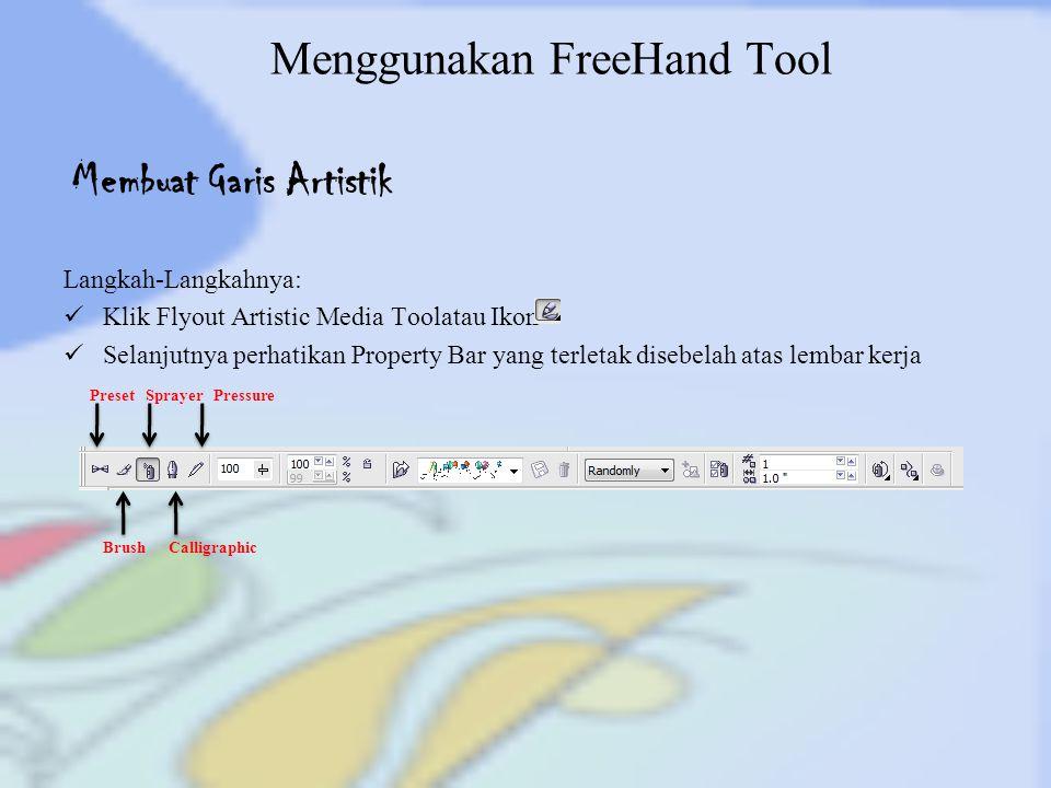 Menggunakan FreeHand Tool Langkah-Langkahnya: Klik Flyout Artistic Media Toolatau Ikon Selanjutnya perhatikan Property Bar yang terletak disebelah ata