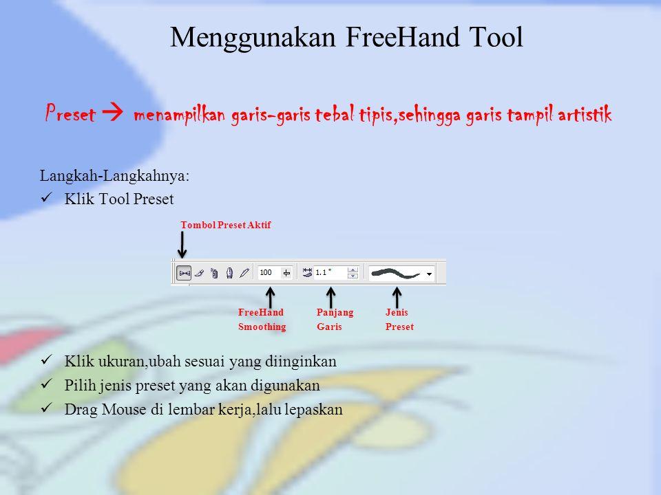 Menggunakan FreeHand Tool Langkah-Langkahnya: Klik Tool Preset Tombol Preset Aktif FreeHand Panjang Jenis Smoothing Garis Preset Klik ukuran,ubah sesu