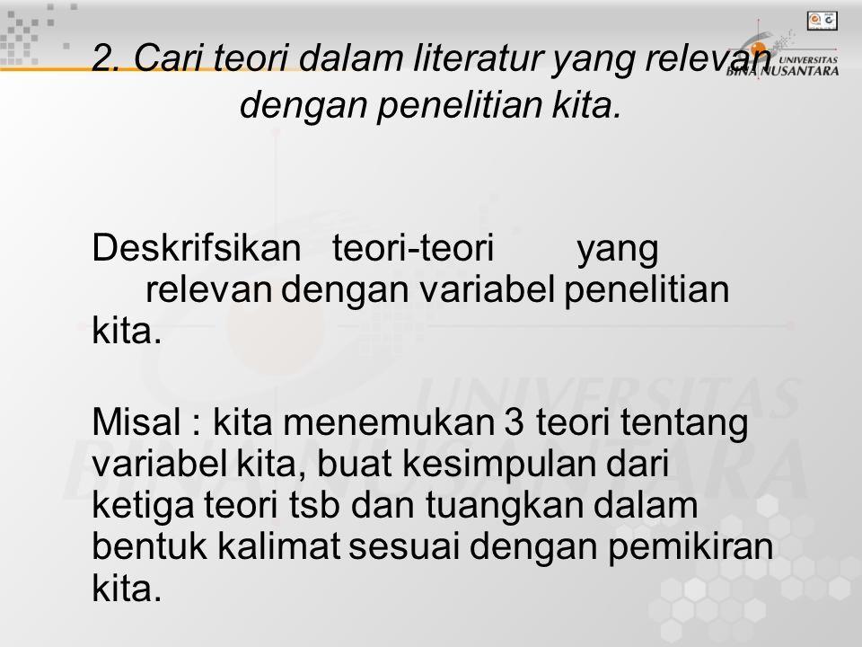 2. Cari teori dalam literatur yang relevan dengan penelitian kita. Deskrifsikan teori-teori yang relevan dengan variabel penelitian kita. Misal : kita