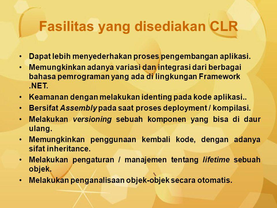 Fasilitas yang disediakan CLR Dapat lebih menyederhakan proses pengembangan aplikasi. Memungkinkan adanya variasi dan integrasi dari berbagai bahasa p