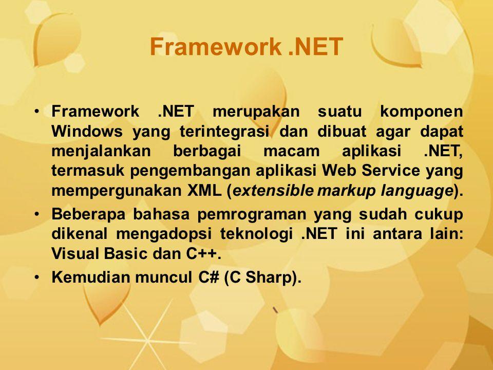 Framework.NET merupakan suatu komponen Windows yang terintegrasi dan dibuat agar dapat menjalankan berbagai macam aplikasi.NET, termasuk pengembangan