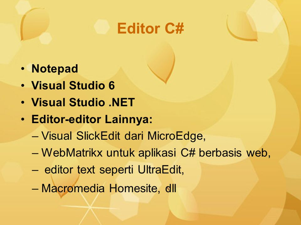 Editor C# Notepad Visual Studio 6 Visual Studio.NET Editor-editor Lainnya: –Visual SlickEdit dari MicroEdge, –WebMatrikx untuk aplikasi C# berbasis we