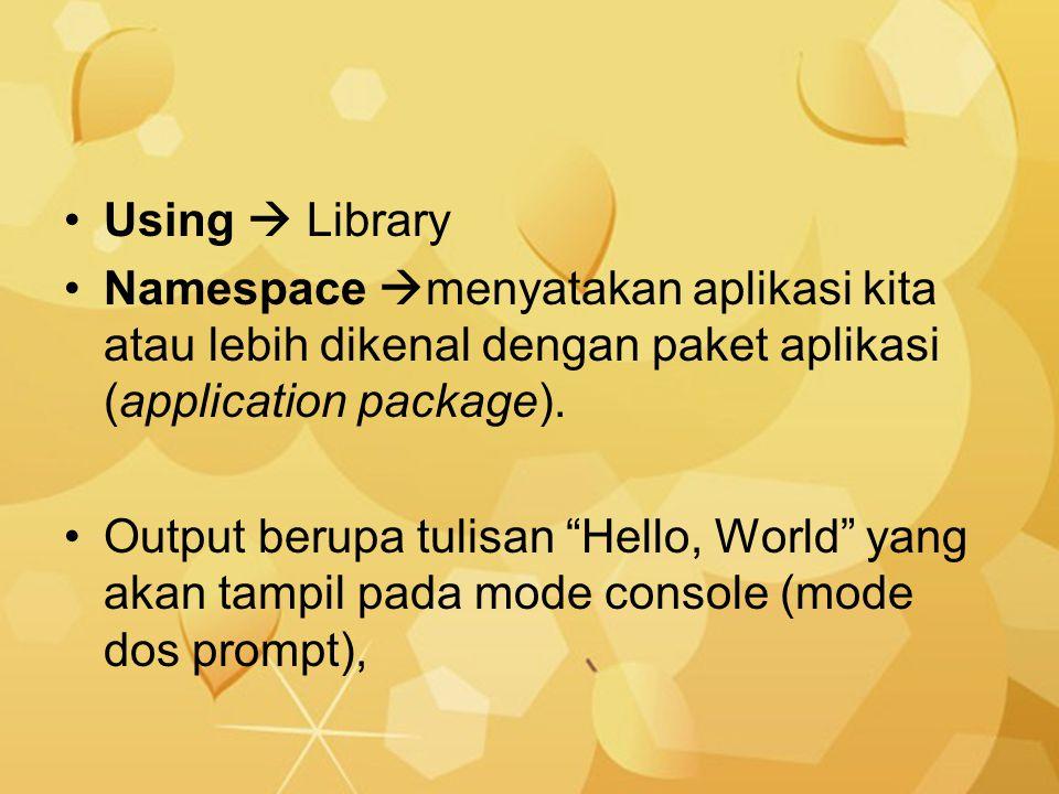 "Using  Library Namespace  menyatakan aplikasi kita atau lebih dikenal dengan paket aplikasi (application package). Output berupa tulisan ""Hello, Wor"